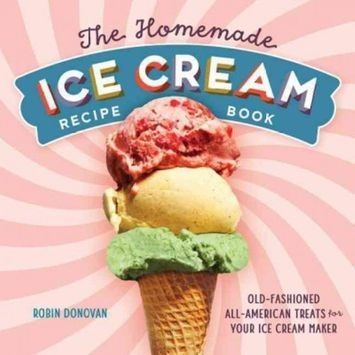 Homemade Ice Cream Recipe Book : Old-Fashioned All-American Treats for Your Ice Cream Maker (Paperback)