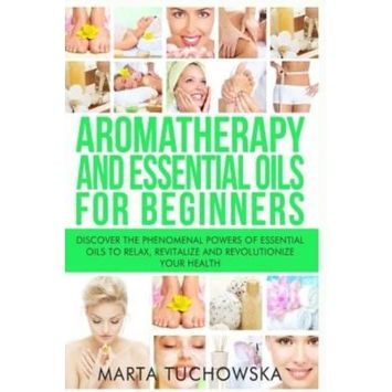 Holistic Wellness Project Ltd Aromatherapy and Essential Oils for Beginners: Discover the Phenomenal Powers of Essential Oils to Relax, Revitalize, and Revolutionize Your Health