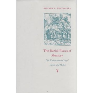 University Of Massachusetts Press The Burial-Places of Memory: Epic Underworlds in Vergil, Dante, and Milton
