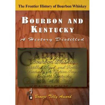 Bourbon & Kentucky: A History Distilled