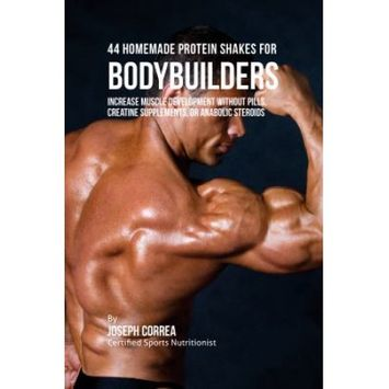 Finibi Inc 44 Homemade Protein Shakes for Bodybuilders: Increase Muscle Development without Pills, Creatine Supplements, or Anabolic Steroids