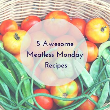 Meatless Monday: 5 Awesome Recipes