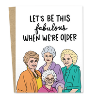 Let's Be This Fabulous When We're Older Card from The Good Snail