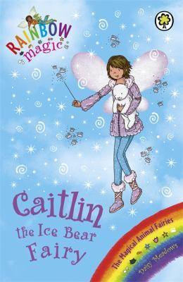 The Magical Animal Fairies: 77: Caitlin The Ice Bear Fairy (rainbow Magic) (pap.