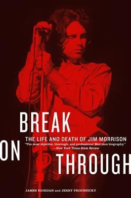 Break on Through: The Life and Death of Jim Morrison (Paperback)