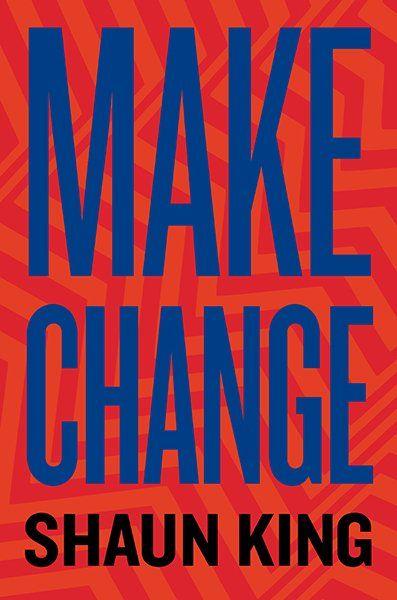 Make Change - by Shaun King (Hardcover)