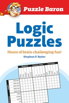 Puzzle Baron's Logic Puzzles : Hours of Brain-Challenging Fun!