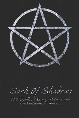 Book Of Shadows - 150 Spells, Charms, Potions and Enchantments for Wiccans