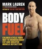 Random House Body Fuel: Calorie-cycle Your Way To Reduced Body Fat And Greater Muscle Definition