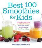 Harvard Common Press Best 100 Smoothies for Kids: Incredibly Nutritious and Totally Delicious No-Sugar-Added Smoothies for Any Time of Day