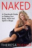 Riverdale Avenue Books Naked in 30 Days - A One-Month Guide to Getting Your Body, Mind and Spirit in Shape