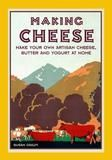 Batsford Making Cheese: Make Your Own Traditional Artisan Cheese, Butter And Yoghurt
