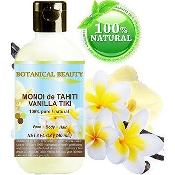 MONOI de TAHITI VANILLA TIKI OIL 100 % Natural / 100% PURE BOTANICALS. 8 Fl.oz.- 240 ml. For FACE, BODY, HANDS, FEET, MASSAGE, NAILS & HAIR and LIP CARE.