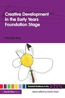 Practical Guidance in the Early Years Foundation Stage Set: Creative Development in the Early Years Foundation Stage (Practical Guidance in the EYFS)