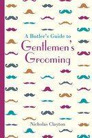 Butler's Guide to Gentlemen's Grooming (Hardcover) (Nicholas Clayton)