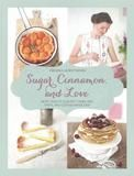 Skyhorse Publishing, Inc. Sugar, Cinnamon, and Love: More Than 70 Elegant Cakes, Pies, Tarts, and Cookies Made Easy