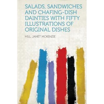 Hardpress Publishing Salads, Sandwiches and Chafing-Dish Dainties With Fifty Illustrations of Original Dishes