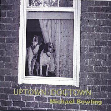 Michael Bowling Uptown/Dogtown