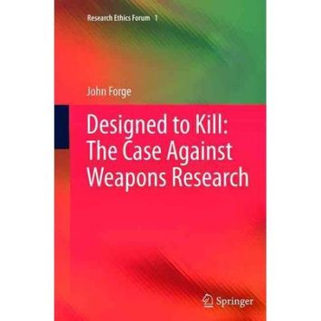Springer Netherlands Designed to Kill: The Case Against Weapons Research