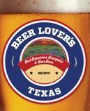 Globe Pequot Beer Lover's Texas: Best Breweries, Brewpubs & Beer Bars