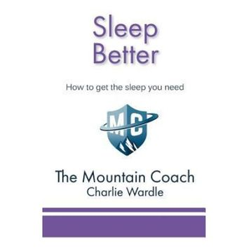 The Mountain Coach Sleep Better: How to get the sleep you need