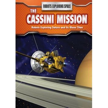 Rosen Publishing Group The Cassini Mission: Robots Exploring Saturn and Its Moon Titan