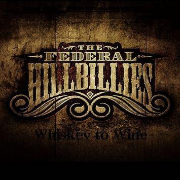 Federal Hillbillies Whiskey to Wine