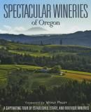 Panache Partners Spectacular Wineries Of Oregon: A Captivating Tour Of Established, Estate, And Boutique Wineries