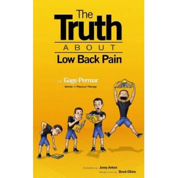 Gage Permar The Truth About Low Back Pain: Strength, mobility, and pain relief without drugs, injections, or surgery